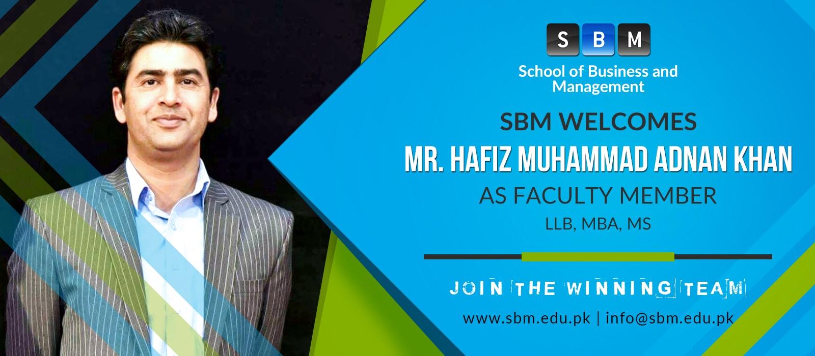 Mr Hafiz Muhammad Adnan Khan has joined SBM as Faculty Member